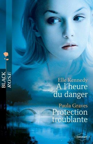 A l'heure du danger ; Protection troublante - Elle Kennedy, Paula Graves, Carole Pauwels et Vanessa Aucanot