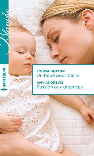 Un bébé pour Callie - Passion aux urgences: Heaton, Louisa, Andrews, Amy