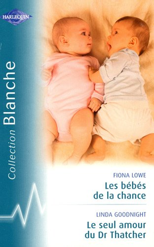 Les bebes de la chance ; Le seul amour du Dr Thatcher (French Edition) (9782280809573) by [???]