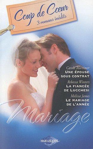 9782280819008: Mariage : Une épouse sous contrat ; La fiancée de Lucchesi ; Le mariage de l'année