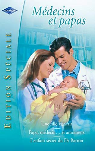 9782280819930: Une fille à chérir, Papa, médecin et... Amoureux, L'enfant secret du Dr Barron