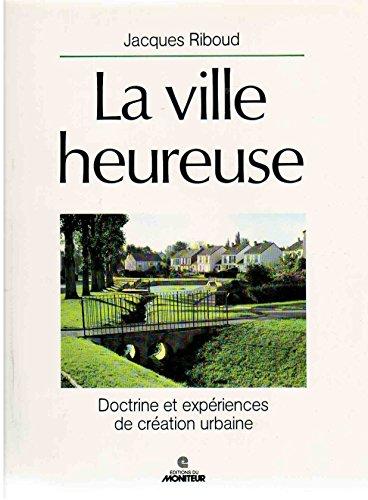 9782281000054: La Ville heureuse : Doctrine et expériences de création urbaine