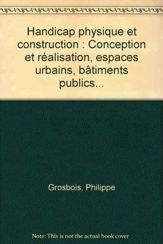 9782281111361: Handicap physique et construction : Conception et réalisation, espaces urbains, bâtiments publics...