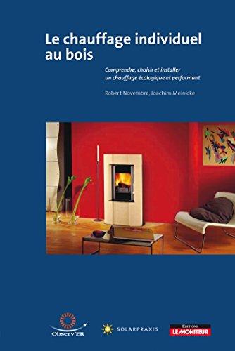 9782281114263: Le chauffage au bois individuel : Comprendre, choisir et installer un chauffage �cologique et performant