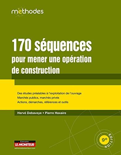 9782281118827: 170 séquences pour mener une opération de construction: Des études préalables à l'exploitation de l'ouvrage - Marchés publics, marchés privés - Actions, dém