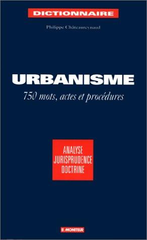 Urbanisme - 750 mots, actes et procédures [Jan 01, 1999] Châteaureynaud, Phil.