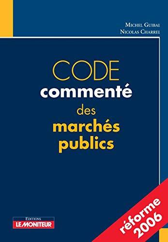 Code commenté des marchés publics. Reforme 2006: Charrel, Nicolas ; Guibal, Michel