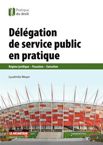 9782281129311: D�l�gation de service public en pratique: R�gime juridique - Passation - Ex�cution