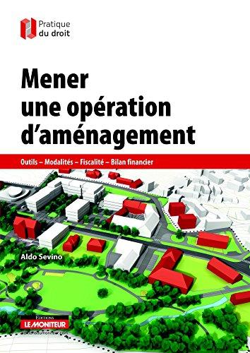 9782281129533: Mener une opération d'aménagement: Outils - Modalités - Fiscalité - Bilan financier