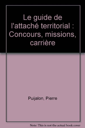 9782281130812: Le guide de l'attache territorial: Concours, missions, carriere (Collection Les Metiers territoriaux) (French Edition)