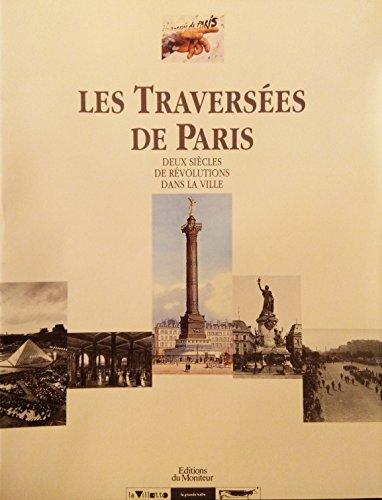 9782281190298: Les Traversees de Paris: Deux siecles de revolutions dans la ville (French Edition)