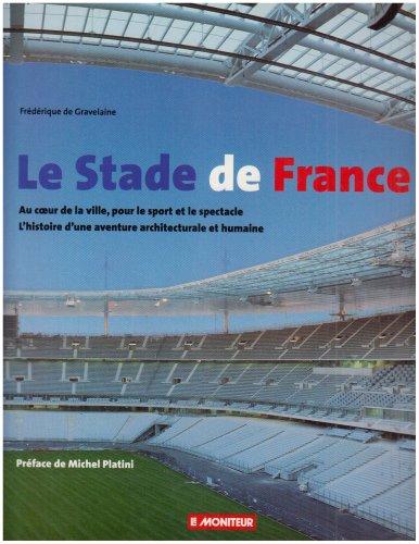 9782281191011: Le Stade de France: Au cœur de la ville pour le sport et le spectacle : l'histoire d'une aventure architecturale et humaine (French Edition)