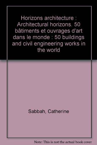Horizons architecture : 50 bâtiments et ouvrages d'art dans le monde (Architectural ...