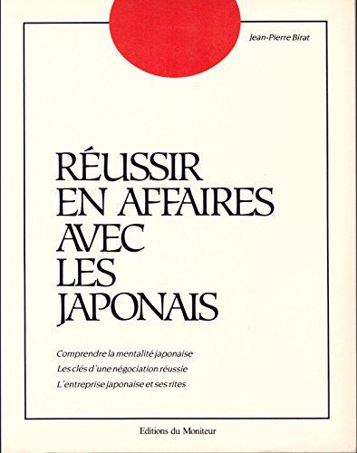 Réussir en affaires avec les japonais : comprendre la mentalité japonaise, le.