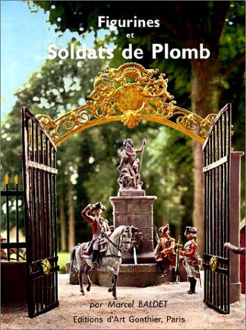 Figurines et Soldats de plombs: Baldet, Marcel; Koenig, Armée
