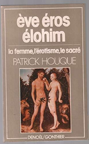 9782282202914: Eve, Eros, Elohim: La femme, l'erotisme, le sacre (Collection Femme) (French Edition)
