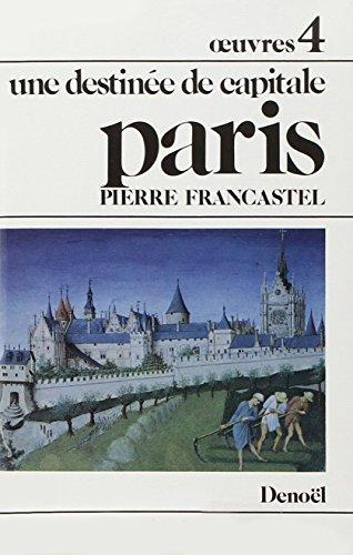 ?uvres, IV : Paris: Une destinée de: Pierre Francastel
