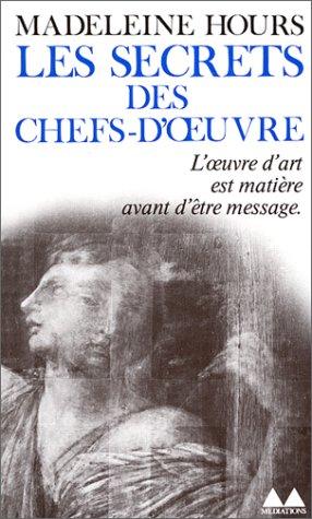 9782282302164: Les Secrets des chefs-d'Âœuvre. L'oeuvre d'art est matiÃ..re avant d'être message