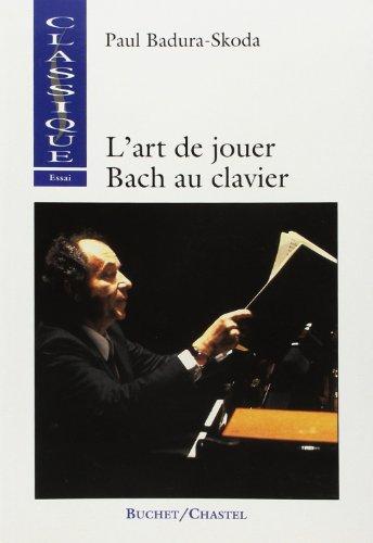 L'Art de jouer Bach au clavier: Badura-Skoda, P.