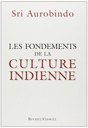 Les fondements de la culture indienne: Ghose, Aurobindo