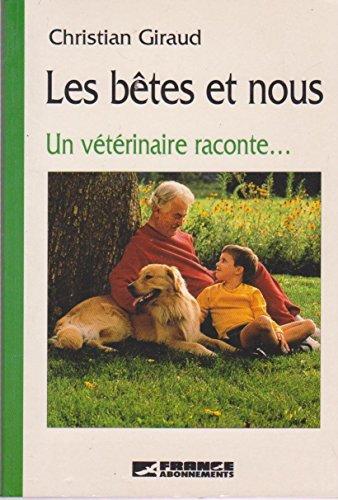 Les bêtes et nous. une vétérinaire raconte.: GIRAUD Christian