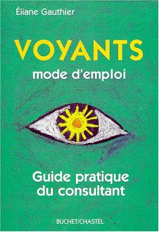 VOYANTS MODE D'EMPLOI. : Guide pratique du: Eliane Gauthier