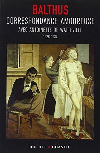 Correspondance amoureuse avec Antoinette de Watteville 1928-1937: Balthus