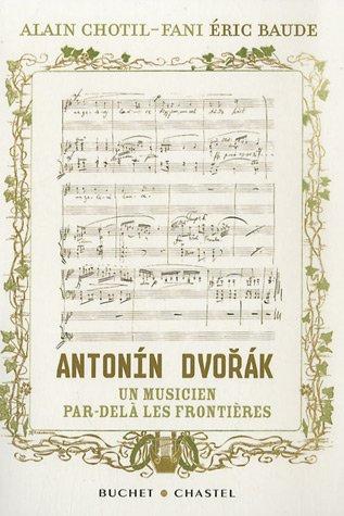 9782283020104: Antonin Dvorak, un musicien par-delà les frontières : L'histoire redécouverte