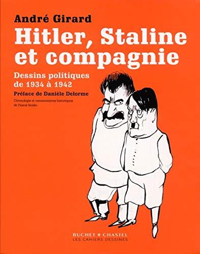 Hitler, Staline et compagnie - Dessins politiques de 1934 à 1942: André Girard