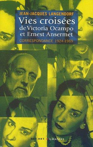 9782283021491: Vies croisées de Victoria Ocampo et Ernest Ansermet : Correspondance 1924-1969