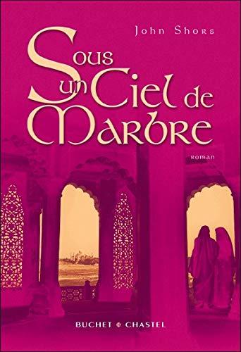 Sous un ciel de marbre (French Edition): John Shors