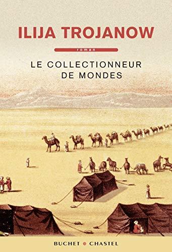 Le collectionneur de mondes (French Edition): Ilija Trojanow