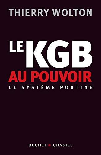 KGB AU POUVOIR -LE- LE SYSTEME POUTINE: WOLTON THIERRY