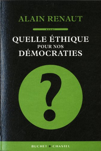 Quelle éthique pour nos démocraties ? (French Edition) (228302370X) by Alain Renaut