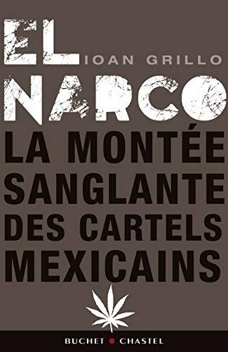 El Narco : La montée sanglante des cartels mexicains: Ioan Grillo