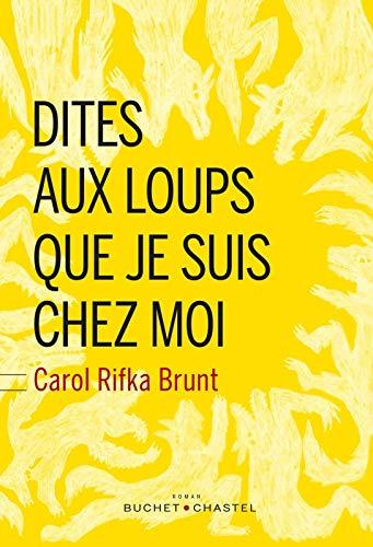 dites aux loups que je suis chez moi: Carol Rifka Brunt