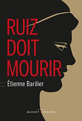 RUIZ DOIT MOURIR: BARILIER ETIENNE