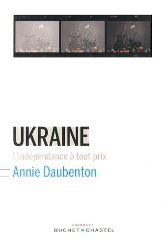 UKRAINE L INDEPENDANCE A TOUT PRIX -L-: DAUBENTON ANNIE