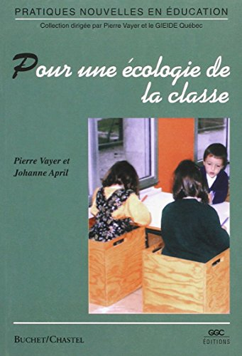 Pour une écologie de la classe: Pierre Vayer; Johanne