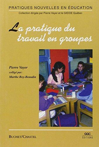 La pratique du travail en groupes: Marthe Roy-Beaudoin; Pierre