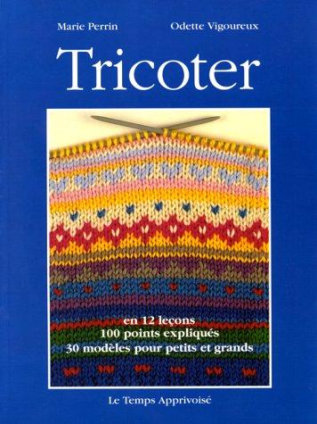 9782283581988: Tricoter - en 12 leçons 100 modèles expliqués, 30 modèles pour petits et grands