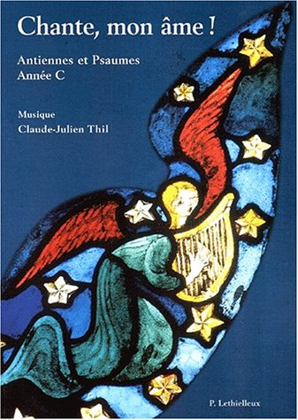 Chante mon ame - annee c (French Edition): Claude-Julien Thill
