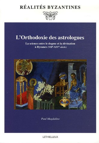 9782283604632: L'Orthodoxie des astrologues : La science entre le dogme et la divination à Byzance (VIIe-XIVe siècle)