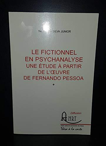 9782284013105: Le fictionnel en psychanalyse. Une étude à partir de l'oeuvre de Fernando Pessoa