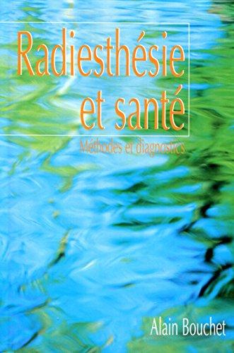 Radiesthésie et santé : Méthodes et diagnostics: Alain Bouchet; Claudie