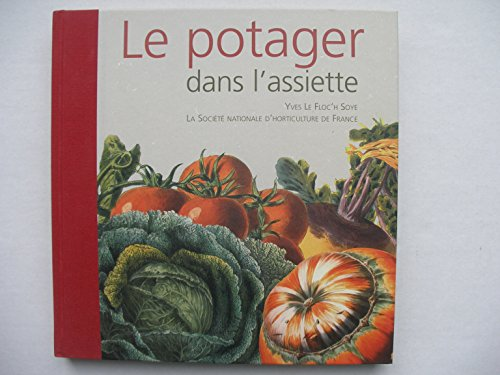 Le potager dans l'assiette: Le Floc'h Soye, Yves,Société Nationale D'horticulture De ...