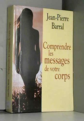 Comprendre les messages de votre corps: Barral, Jean-Pierre; Armand,