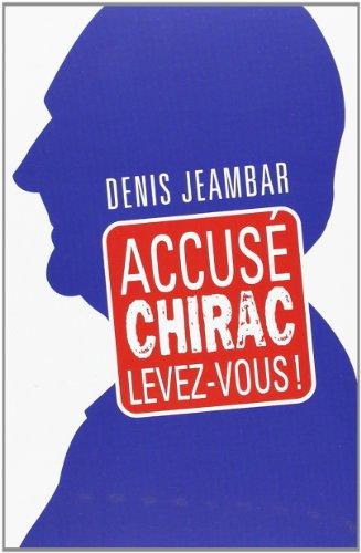 9782286014490: ACCUSE CHIRAC, Levez-vous !