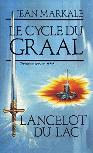 Le cycle du Graal Troisième époque Lancelot: Markale Jean