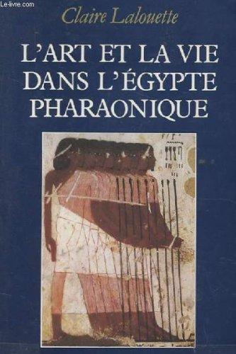 L'art et la vie dans l'egypte pharaonique.: LALOUETTE CLAIRE